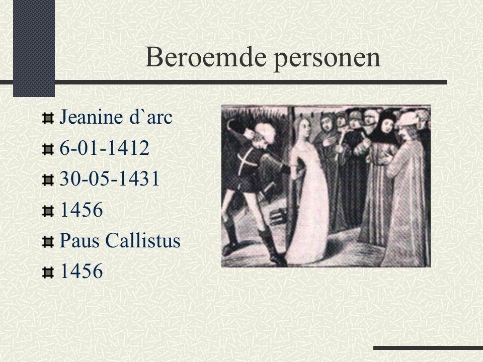Beroemde personen Jeanine d`arc 6-01-1412 30-05-1431 1456
