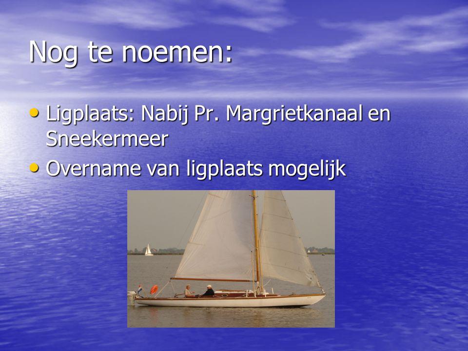 Nog te noemen: Ligplaats: Nabij Pr. Margrietkanaal en Sneekermeer
