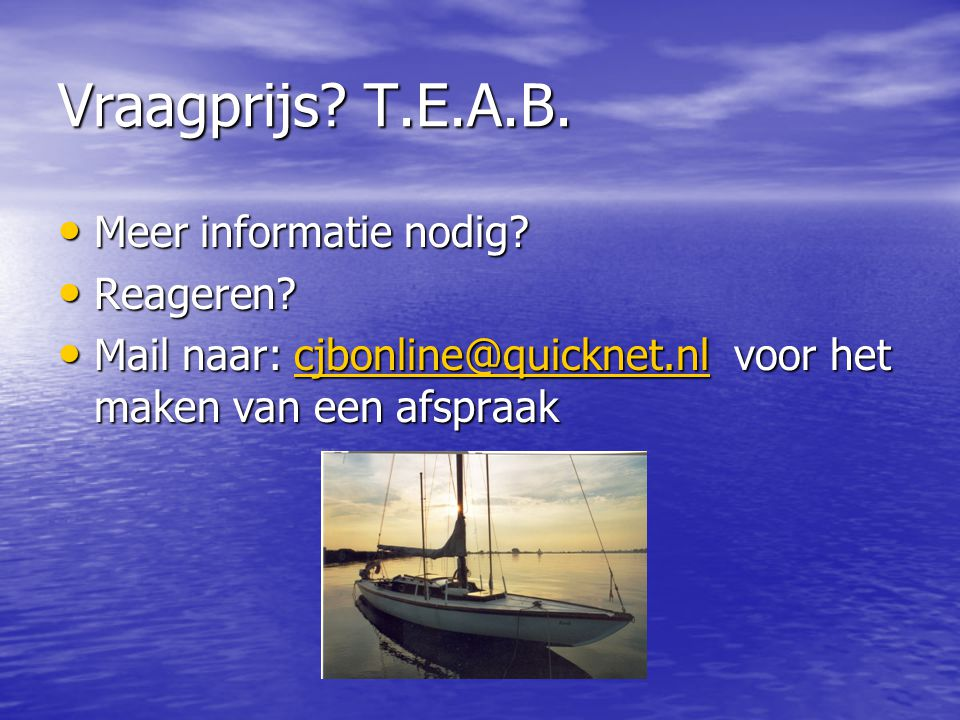 Vraagprijs T.E.A.B. Meer informatie nodig Reageren