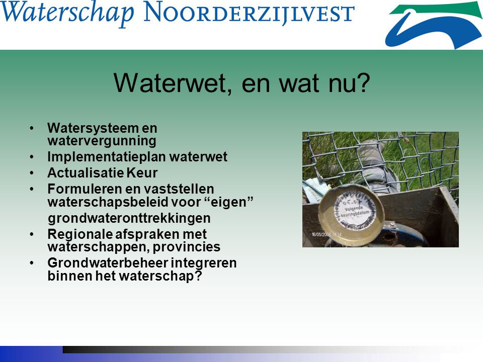 Waterwet, en wat nu Watersysteem en watervergunning
