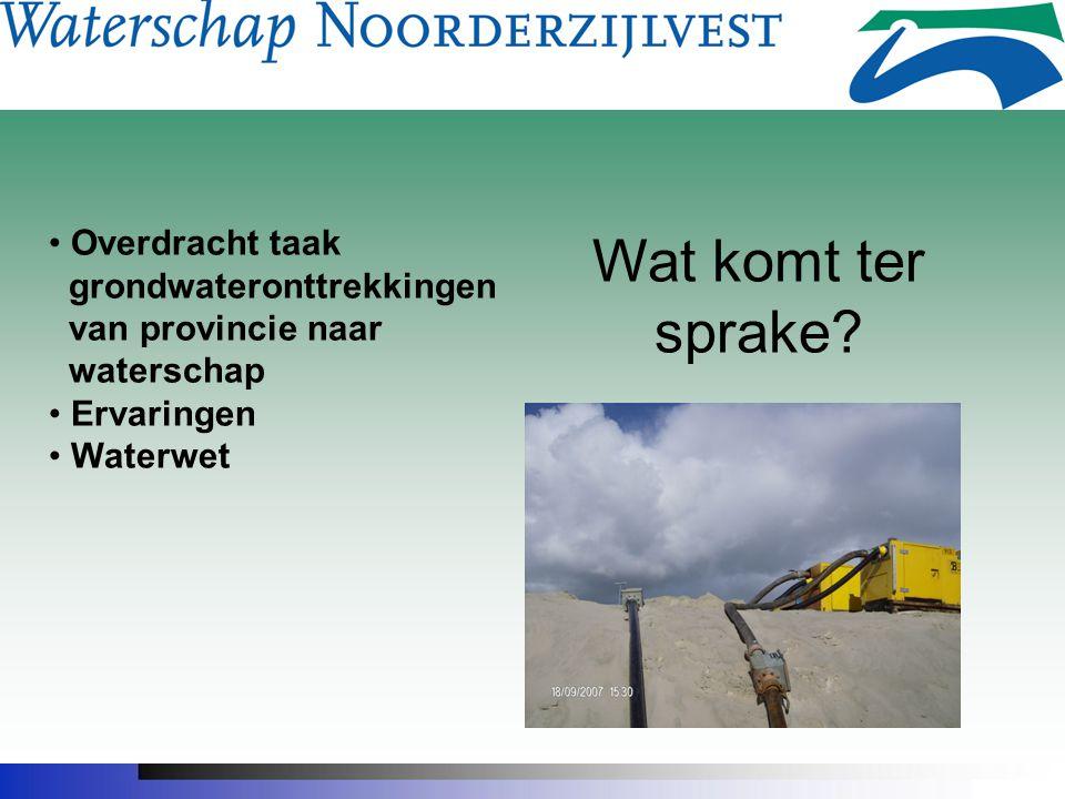 Wat komt ter sprake Overdracht taak grondwateronttrekkingen