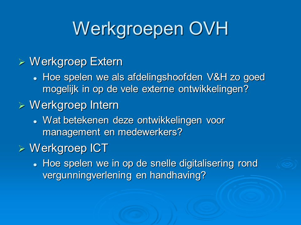 Werkgroepen OVH Werkgroep Extern Werkgroep Intern Werkgroep ICT