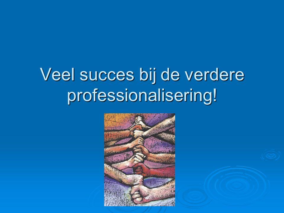 Veel succes bij de verdere professionalisering!