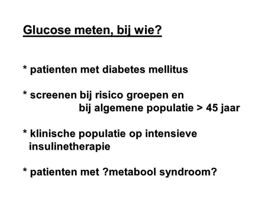 Glucose meten, bij wie * patienten met diabetes mellitus