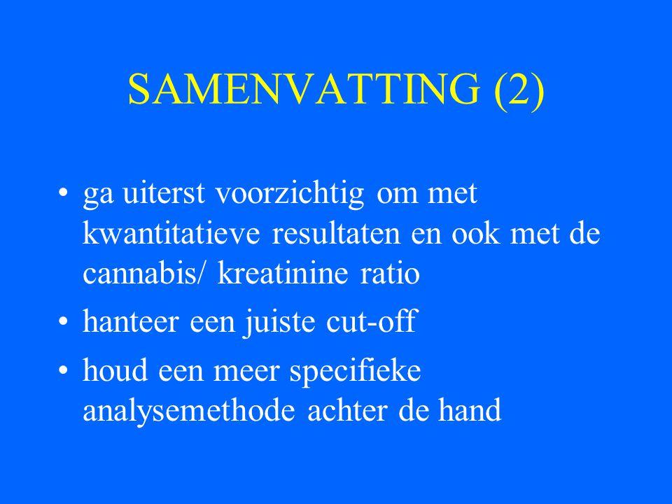 SAMENVATTING (2) ga uiterst voorzichtig om met kwantitatieve resultaten en ook met de cannabis/ kreatinine ratio.