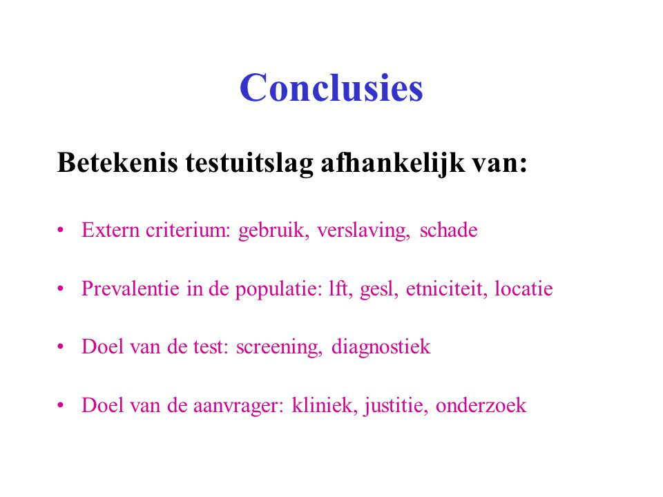 Conclusies Betekenis testuitslag afhankelijk van: