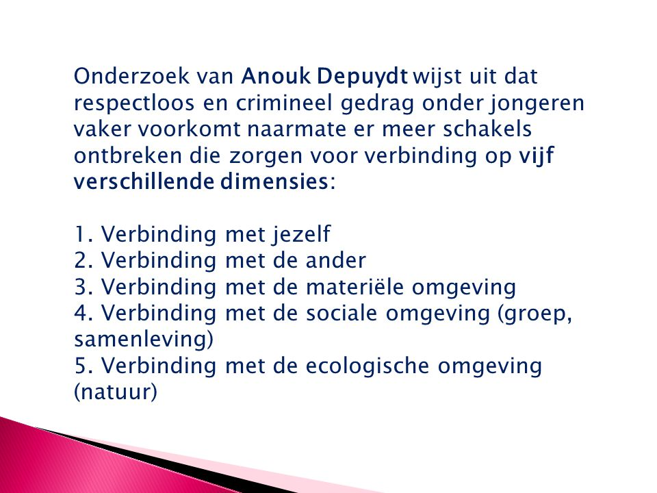 Onderzoek van Anouk Depuydt wijst uit dat respectloos en crimineel gedrag onder jongeren vaker voorkomt naarmate er meer schakels ontbreken die zorgen voor verbinding op vijf verschillende dimensies: