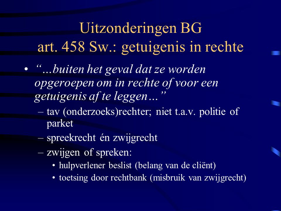 Uitzonderingen BG art. 458 Sw.: getuigenis in rechte