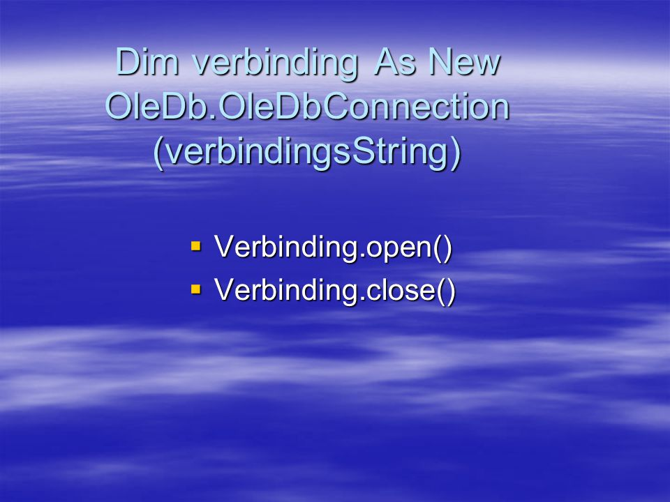 Dim verbinding As New OleDb.OleDbConnection (verbindingsString)