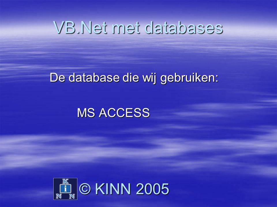 VB.Net met databases © KINN 2005 De database die wij gebruiken: