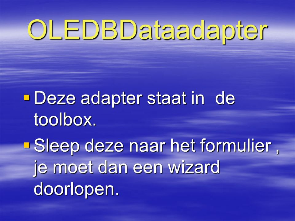 OLEDBDataadapter Deze adapter staat in de toolbox.
