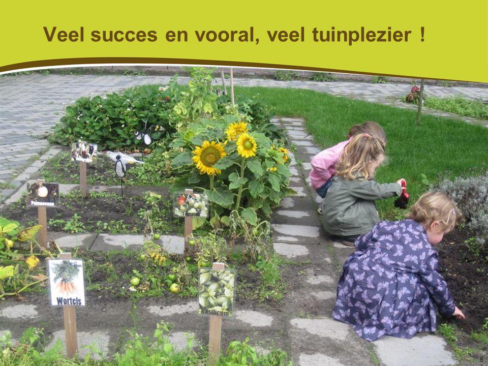 Veel succes en vooral, veel tuinplezier !