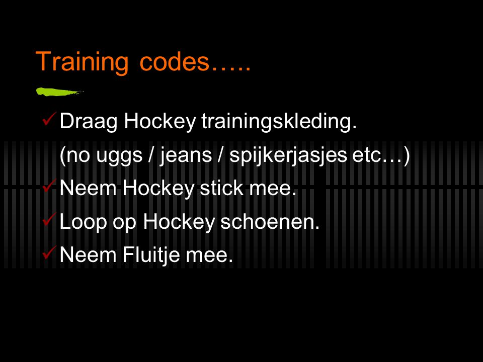 Training codes….. Draag Hockey trainingskleding.