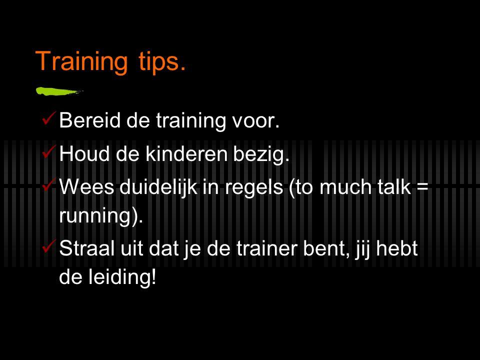 Training tips. Bereid de training voor. Houd de kinderen bezig.