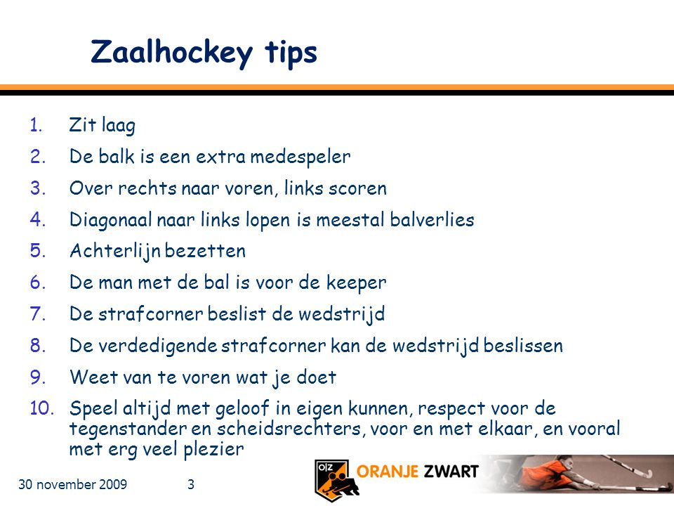 Zaalhockey tips Zit laag De balk is een extra medespeler