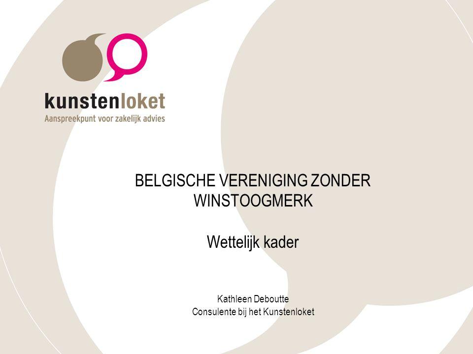 BELGISCHE VERENIGING ZONDER WINSTOOGMERK Wettelijk kader Kathleen Deboutte Consulente bij het Kunstenloket