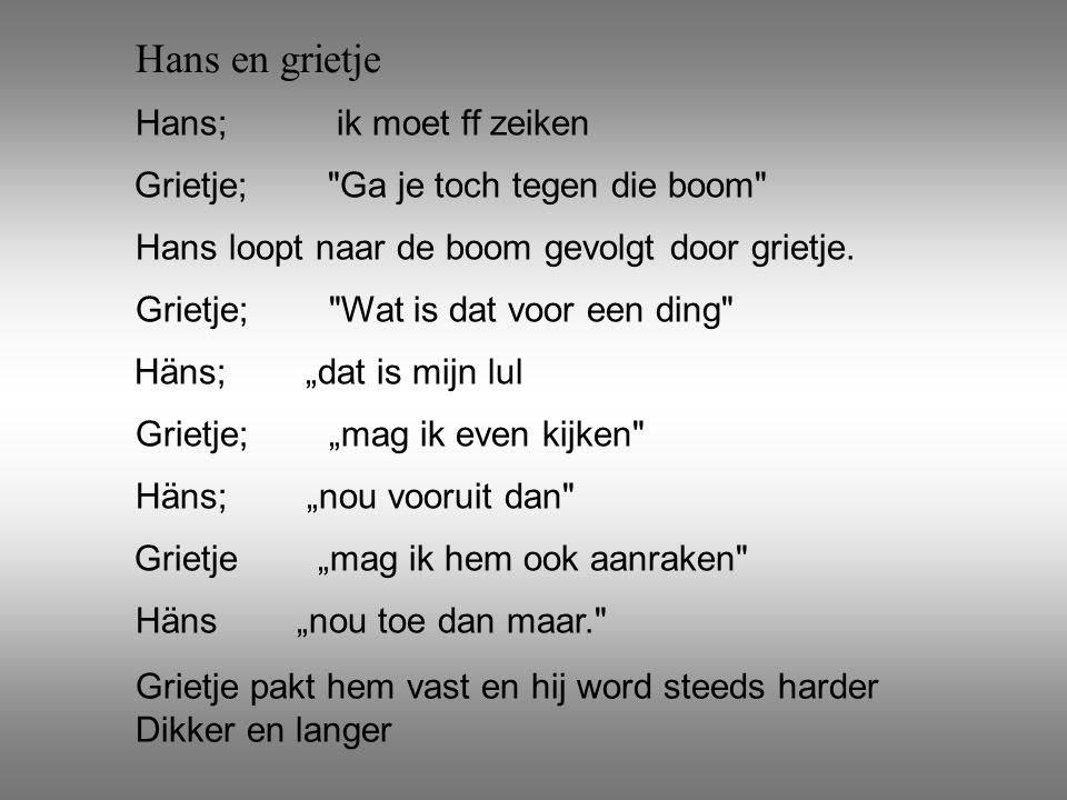 Hans en grietje Hans; ik moet ff zeiken