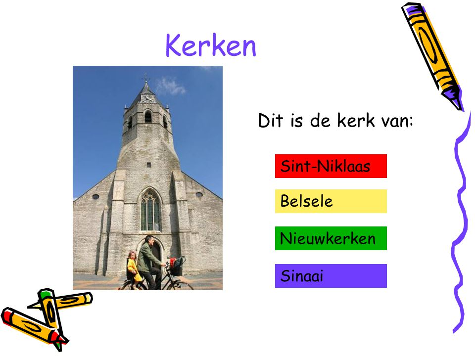 Kerken Dit is de kerk van: Sint-Niklaas Belsele Nieuwkerken Sinaai