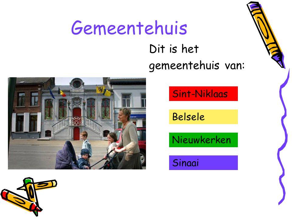 Gemeentehuis Dit is het gemeentehuis van: Sint-Niklaas Belsele