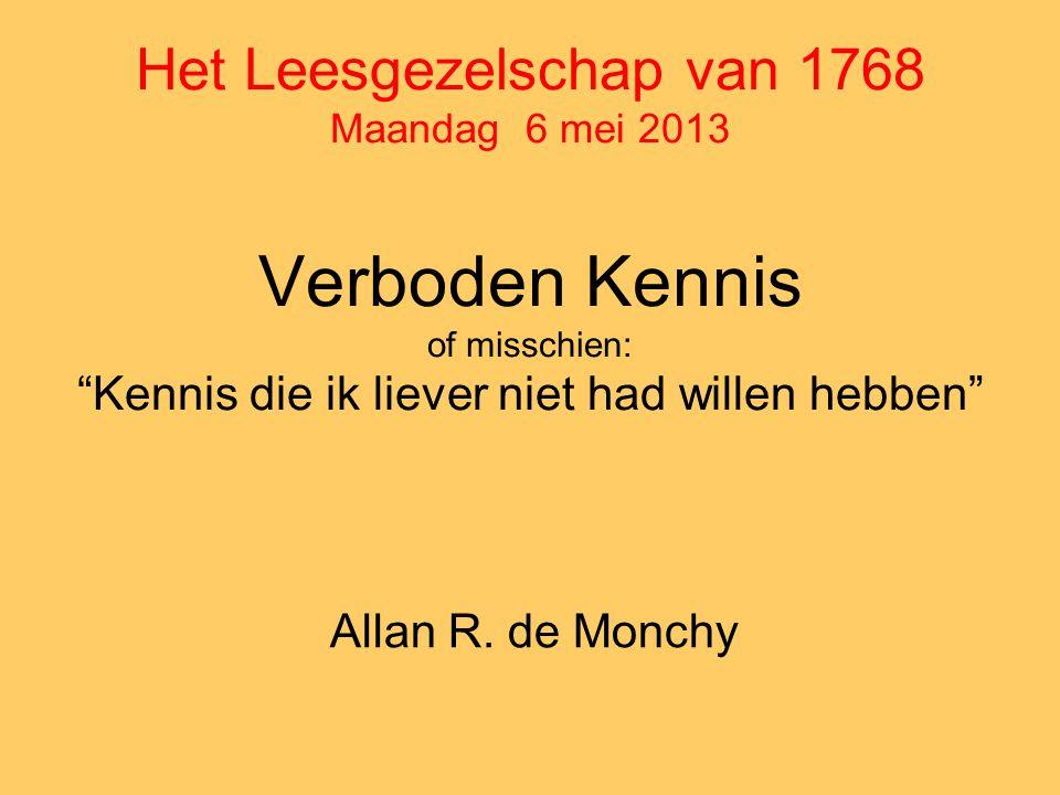 Het Leesgezelschap van 1768 Maandag 6 mei 2013 Verboden Kennis of misschien: Kennis die ik liever niet had willen hebben