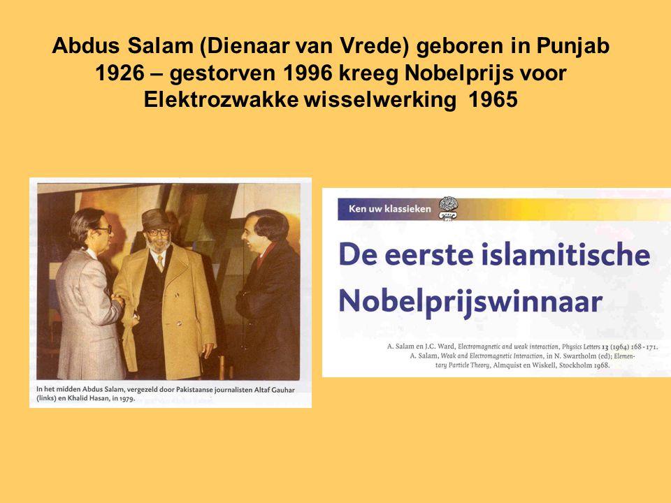 Abdus Salam (Dienaar van Vrede) geboren in Punjab 1926 – gestorven 1996 kreeg Nobelprijs voor Elektrozwakke wisselwerking 1965