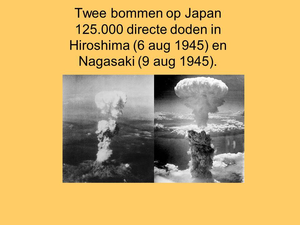 Twee bommen op Japan 125.000 directe doden in Hiroshima (6 aug 1945) en Nagasaki (9 aug 1945).