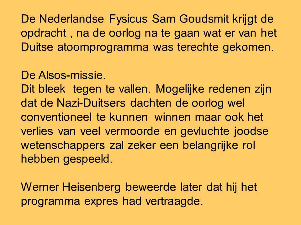 De Nederlandse Fysicus Sam Goudsmit krijgt de opdracht , na de oorlog na te gaan wat er van het Duitse atoomprogramma was terechte gekomen.