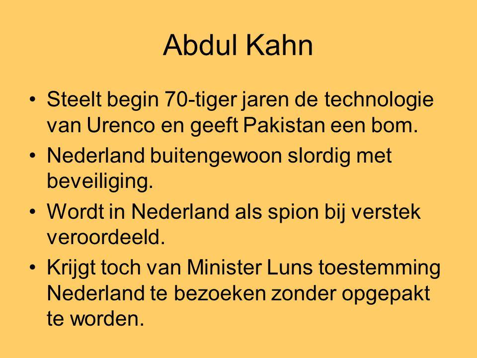 Abdul Kahn Steelt begin 70-tiger jaren de technologie van Urenco en geeft Pakistan een bom. Nederland buitengewoon slordig met beveiliging.