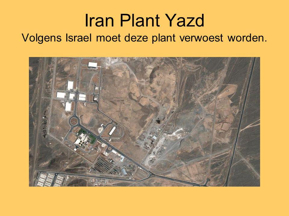 Iran Plant Yazd Volgens Israel moet deze plant verwoest worden.