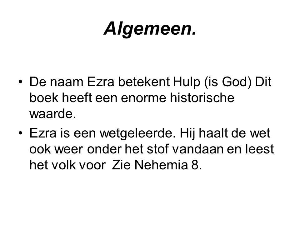 Algemeen. De naam Ezra betekent Hulp (is God) Dit boek heeft een enorme historische waarde.