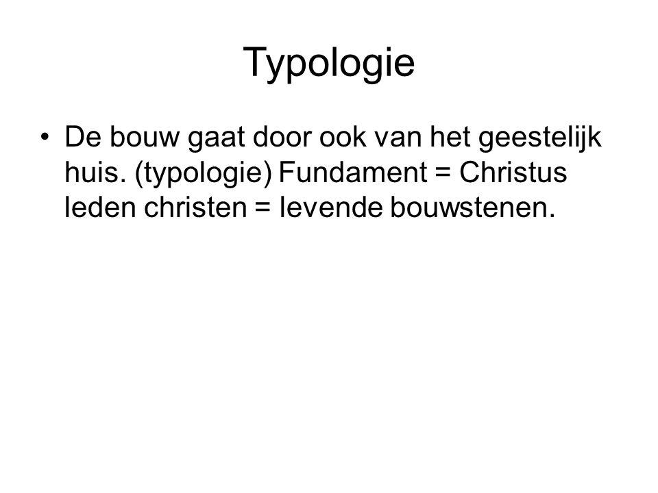 Typologie De bouw gaat door ook van het geestelijk huis.