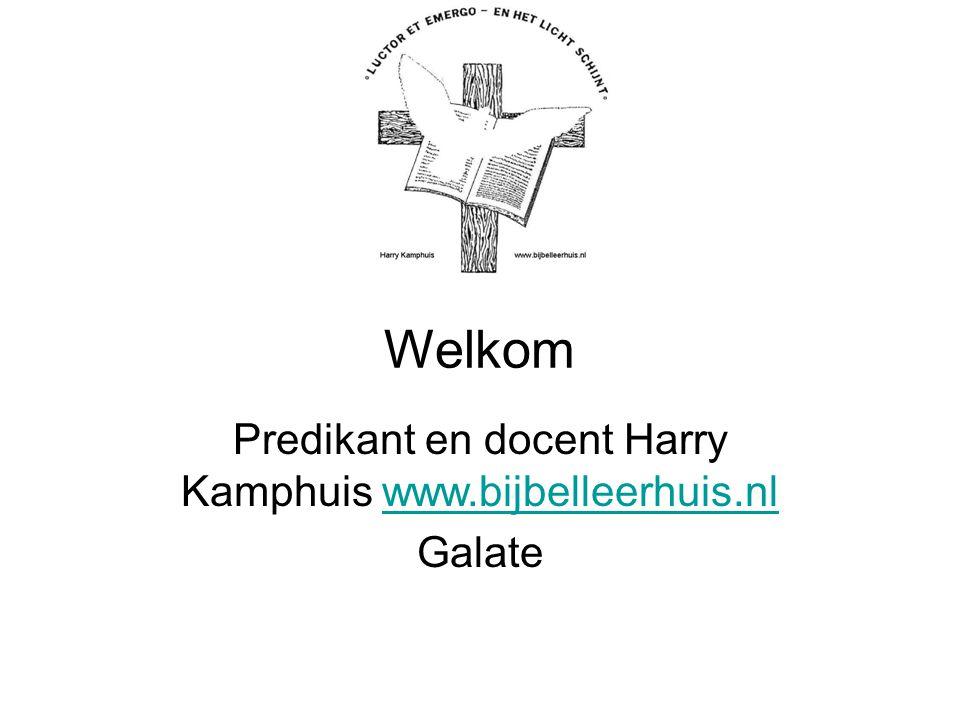 Predikant en docent Harry Kamphuis www.bijbelleerhuis.nl Galate