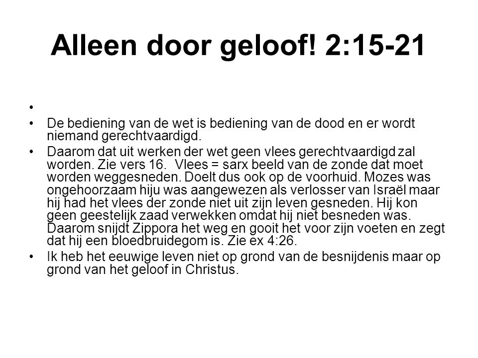 Alleen door geloof! 2:15-21 De bediening van de wet is bediening van de dood en er wordt niemand gerechtvaardigd.