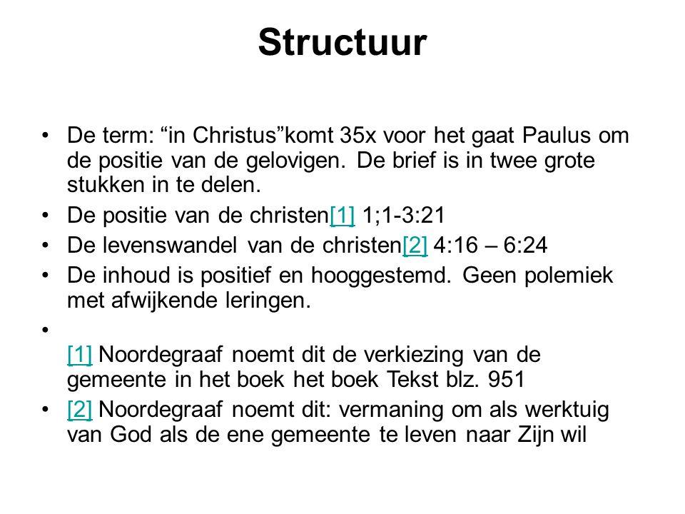 Structuur De term: in Christus komt 35x voor het gaat Paulus om de positie van de gelovigen. De brief is in twee grote stukken in te delen.