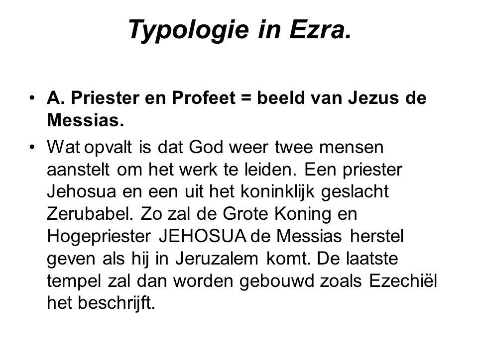 Typologie in Ezra. A. Priester en Profeet = beeld van Jezus de Messias.