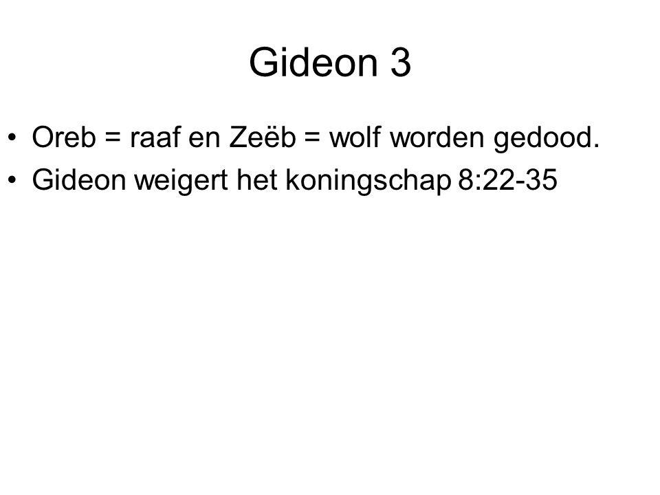 Gideon 3 Oreb = raaf en Zeëb = wolf worden gedood.