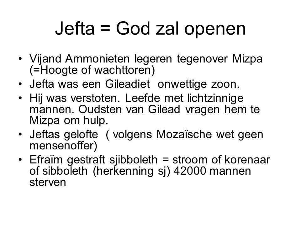 Jefta = God zal openen Vijand Ammonieten legeren tegenover Mizpa (=Hoogte of wachttoren) Jefta was een Gileadiet onwettige zoon.