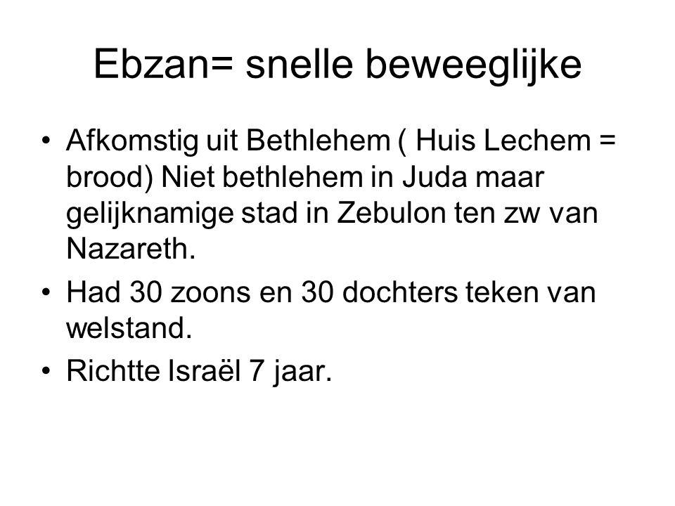 Ebzan= snelle beweeglijke