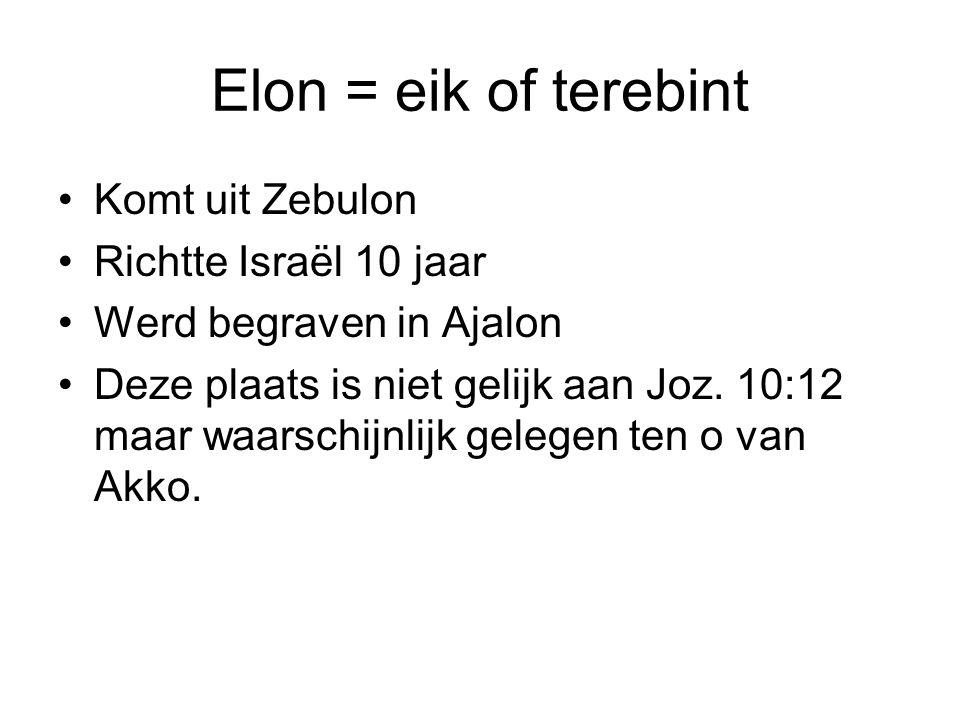 Elon = eik of terebint Komt uit Zebulon Richtte Israël 10 jaar
