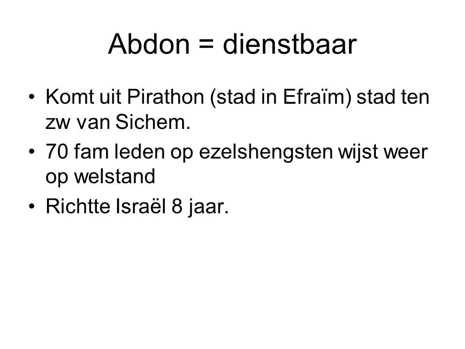 Abdon = dienstbaar Komt uit Pirathon (stad in Efraïm) stad ten zw van Sichem. 70 fam leden op ezelshengsten wijst weer op welstand.
