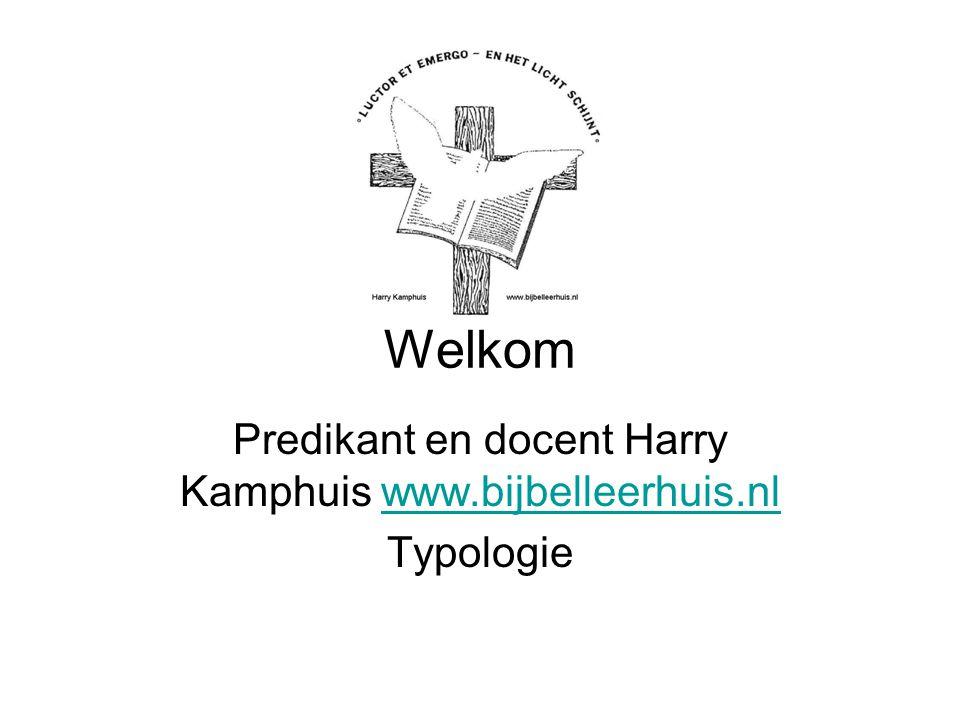 Predikant en docent Harry Kamphuis www.bijbelleerhuis.nl Typologie