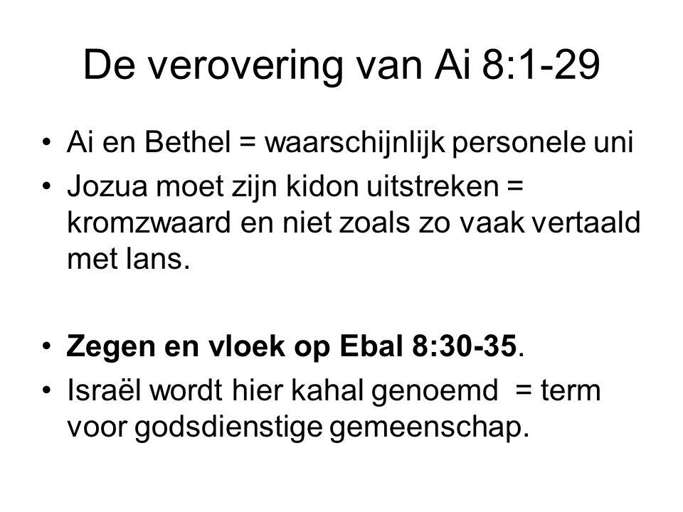 De verovering van Ai 8:1-29 Ai en Bethel = waarschijnlijk personele uni.