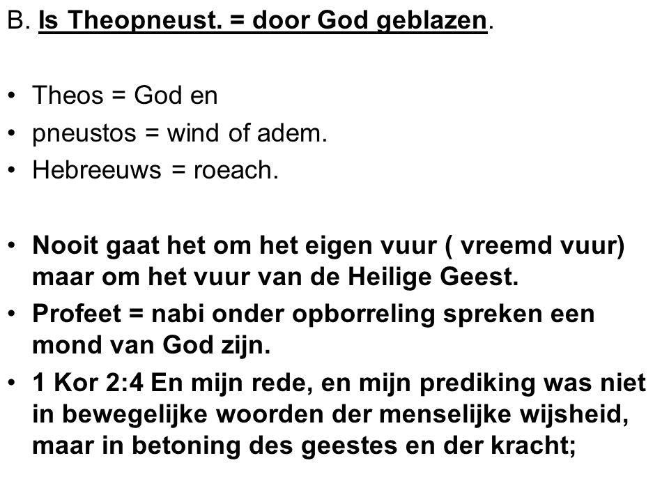 B. Is Theopneust. = door God geblazen.