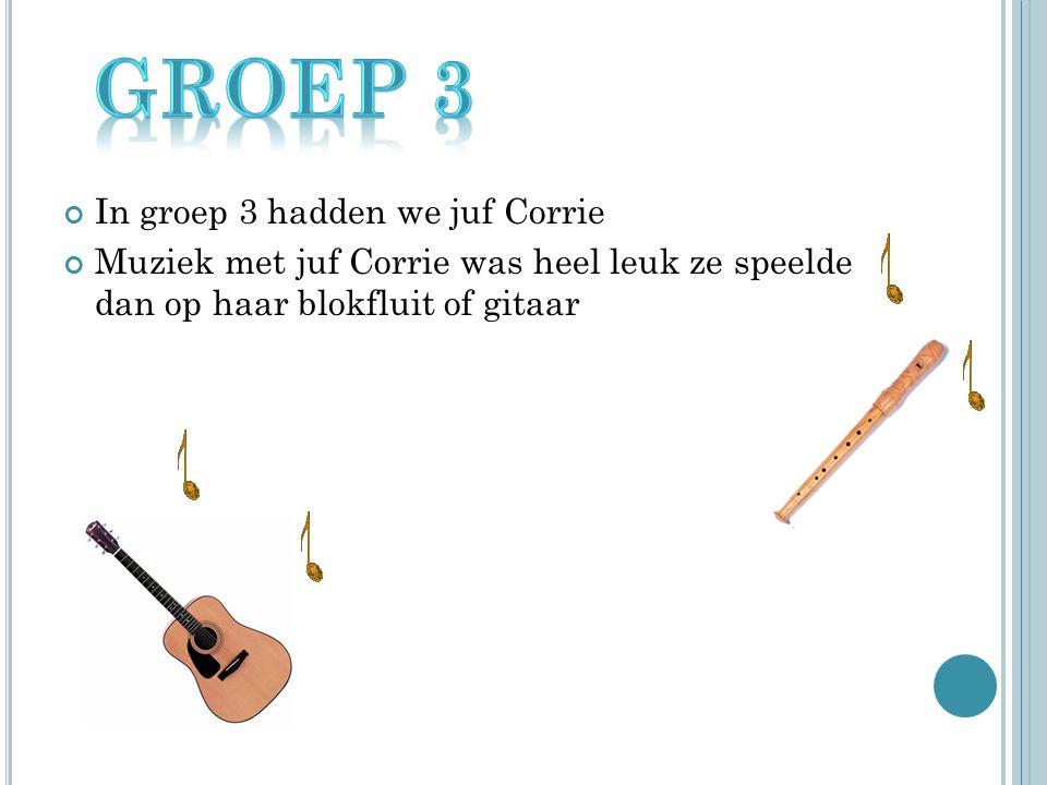 Groep 3 In groep 3 hadden we juf Corrie