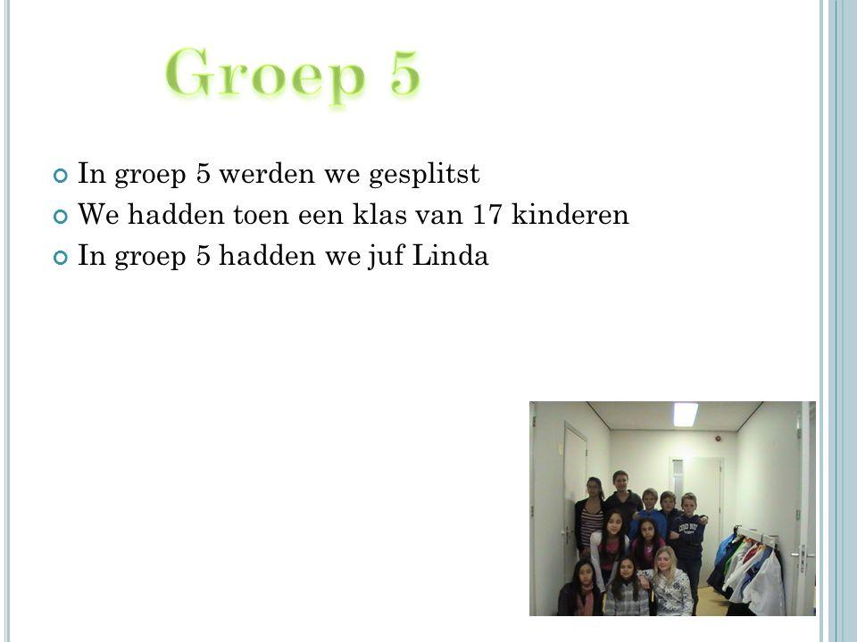 Groep 5 In groep 5 werden we gesplitst