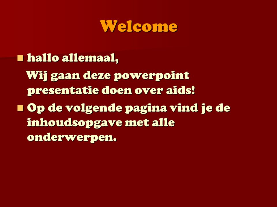 Welcome hallo allemaal,
