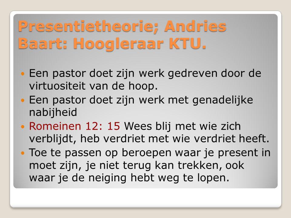 Presentietheorie; Andries Baart: Hoogleraar KTU.