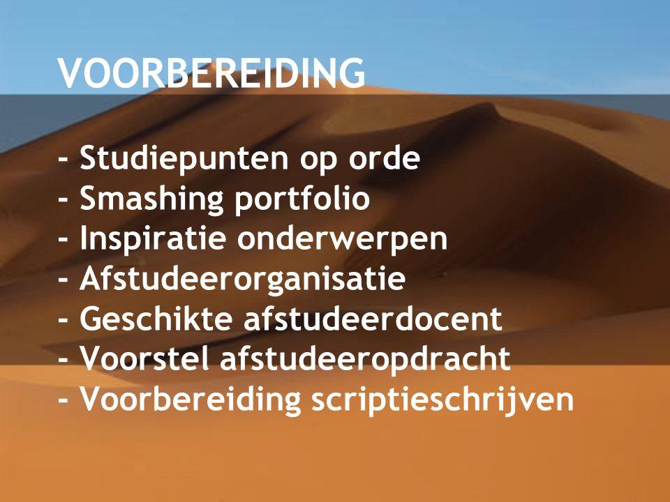 VOORBEREIDING - Studiepunten op orde - Smashing portfolio - Inspiratie onderwerpen - Afstudeerorganisatie - Geschikte afstudeerdocent - Voorstel afstudeeropdracht - Voorbereiding scriptieschrijven