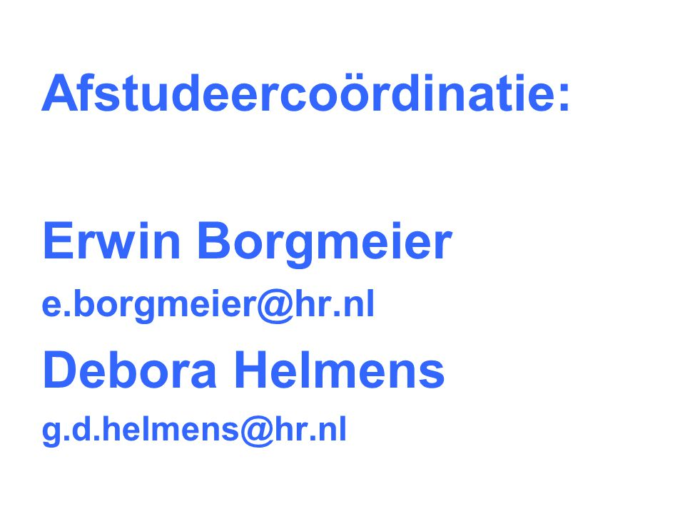 Afstudeercoördinatie: Erwin Borgmeier Debora Helmens