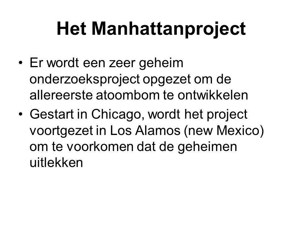 Het Manhattanproject Er wordt een zeer geheim onderzoeksproject opgezet om de allereerste atoombom te ontwikkelen.